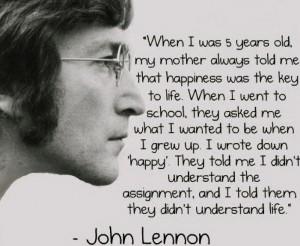 John Lennon always has great quotes.